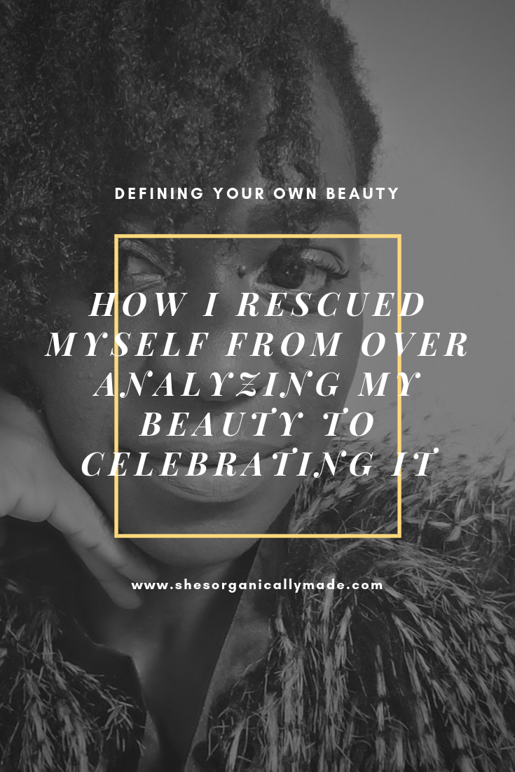DEFINING YOUR OWN BEAUTY_ HOW I RESCUED MYSELF FROM OVER ANALYZING MY BEAUTY TO CELEBRATING IT (1)